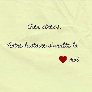 cher stress, notre histoire s'arrête là ! Pfff, si seulement ça pouvait être vrai...