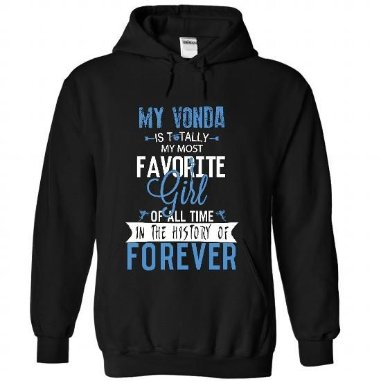 My VONDA is totally my most favorite girl of all time i - #groomsmen gift #creative gift. BUY-TODAY => https://www.sunfrog.com/LifeStyle/My-VONDA-is-totally-my-most-favorite-girl-of-all-time-in-the-history-of-forever-6724-Black-27583565-Hoodie.html?68278