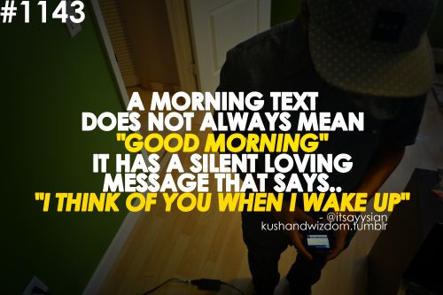 """A morning text doesn't always mean """"Good morning"""" It has a silent loving message that says.. """" I think of you when I wake up. :))"""
