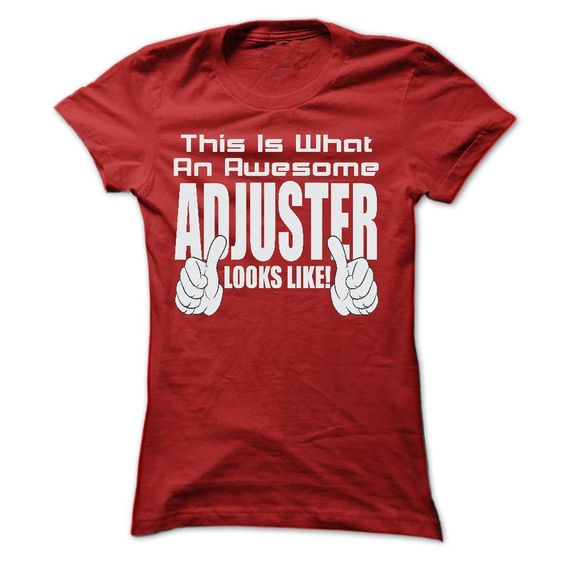 THIS IS AN AWESOME adjuster LOOKS LIKE T SHIRTS T Shirt, Hoodie, Sweatshirt