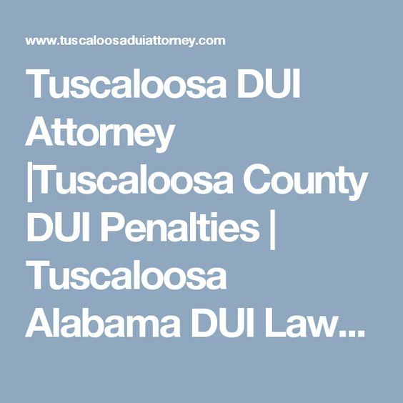 Tuscaloosa DUI Attorney |Tuscaloosa County DUI Penalties | Tuscaloosa Alabama DUI Lawyer | Tuscaloosa County…
