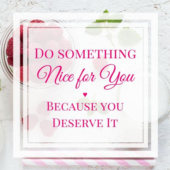 Do something nice for you, because you deserve it <3 | From @EmKyleNutrition home of The 52 Week Guide to Create a Happy & Healthy Lifestyle