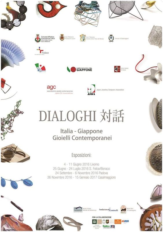 "AGC - JJDA PROJECT ""DIALOGHI"" 対話 ITALY – JAPAN - Curated: AGC Associazione Gioiello Contemporaneo Italy JJDA Japan Jewellery Designers Association http://www.it.emb-japan.go.jp/150/it/eventi/dialoghi.html - 4-11juin 2016 Livorno / .../ 24sept-6nov 2016 Padova / 26nov2016-15janv2017 Casalmaggiore ITALY:"