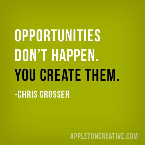 """Opportunities don't happen. You create them."" -Chris Grosser #quoteoftheday"