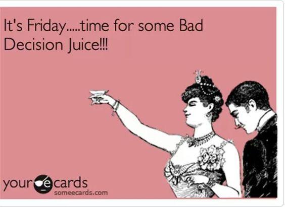 Bad decision juice