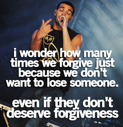 I wonder...: Life Quotes, Food For Thought, Deserves Forgiveness, Drake Quotes, Deserve Forgiveness, Quote Life, Quotes Sayings, Drake Truth, Quotes Life