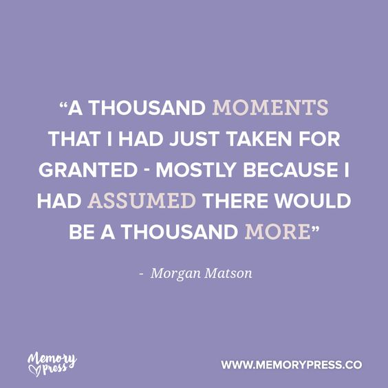 """A thousand moments that I had just taken for granted - mostly because I had assumed there would be a thousand more"" - Morgan Matson. A collection of short funeral quotes to guide us through grief - by Memory Press, creators of beautiful, uplifting and memorable funeral programs.:"