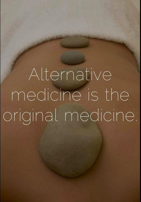 "Can you say ""massage therapy?"" Alternative medicine IS the original medicine.:"