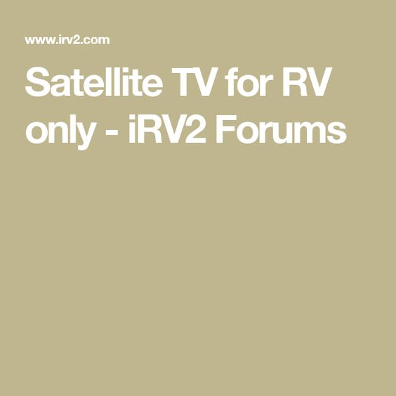 Satellite TV for RV only - iRV2 Forums