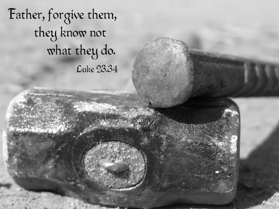 """Then Jesus said, 'Father, forgive them; for they know not what they do.' And they parted his raiment, and cast lots"" (Luke 23:34). First of Seven Last Words of Christ on The Cross. Image source http://quotesgram.com/forgiveness-quotes-from-dads/"