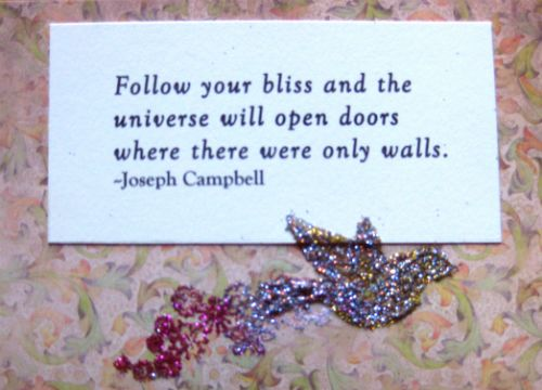 Follow your bliss and the universe will open doors where there were only walls. --Joseph Campbell #quotes from byebyebirdiedecor.etsy.com