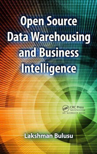 Open Source Data Warehousing and Business Intelligence by Lakshman Bulusu. $61.34. 432 pages. Publication: August 6, 2012. Publisher: CRC Press (August 6, 2012)