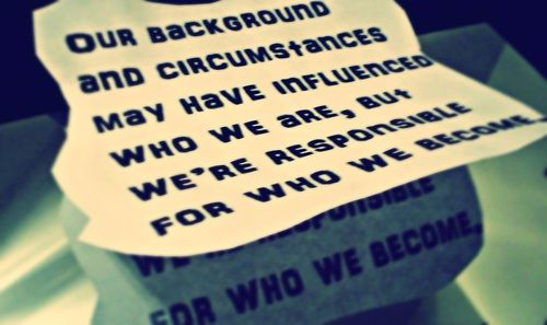 Our Background and Circumstances may influence who we are, but we're responsible for who we become!