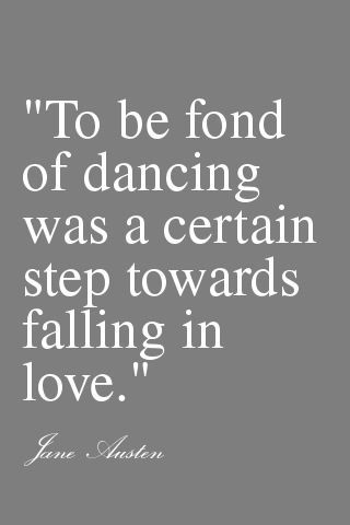 To be fond of dancing was a certain step towards falling in love - Jane Austin #dance #quote: