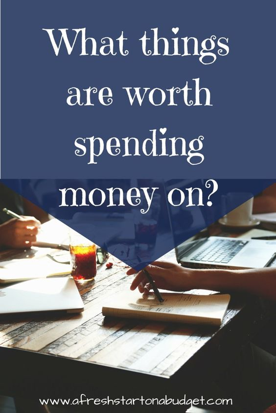 What things are worth spending money on-