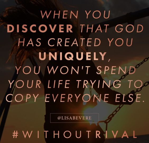 You have no rival. Let that sink in! no one can replace you. #lisabevere #withoutrival Lisa Bevere Without Rival when you discover God has created you uniquely you won't spend your time trying to copy everyone else.:
