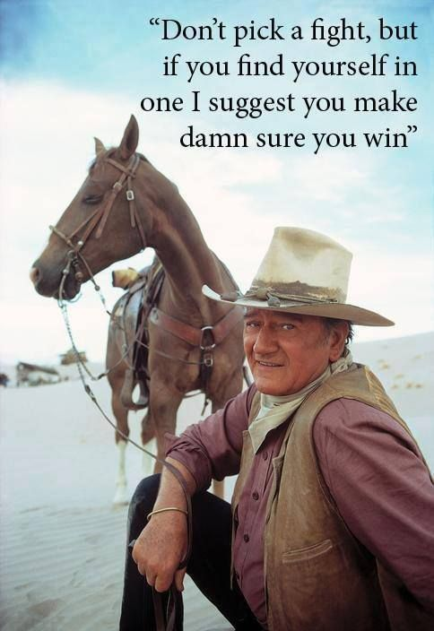 John Wayne quote. (My dad always told me this growing up, and I lived by it!)