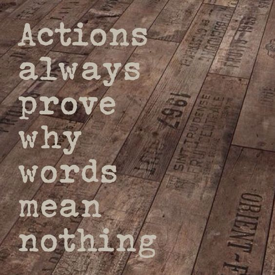 #Actions Always Prove Why #words Mean Nothing #quote Https