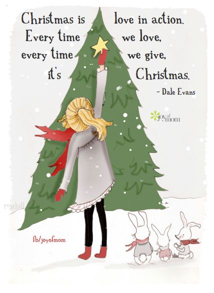 Christmas is love in action. Every time we love, every time we give, its...