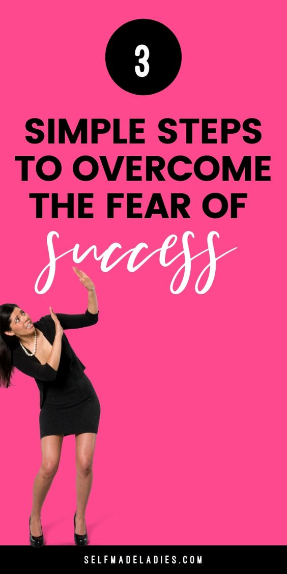 3 Simple Steps to Overcome the Fear of Success - selfmadeladies.com