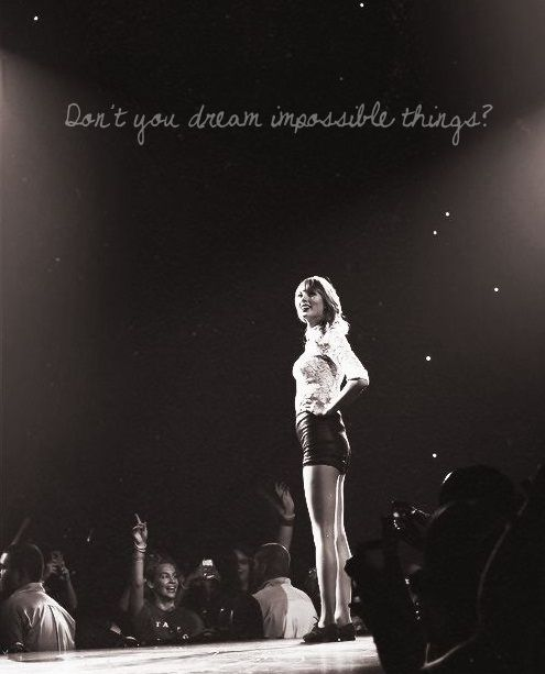 Don't you dream impossible things?