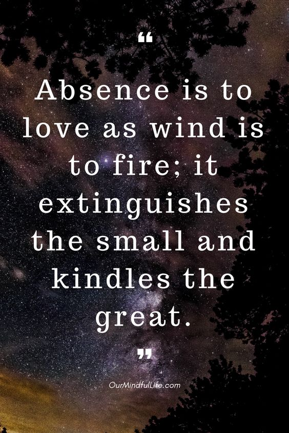 Absence is to love as wind is to fire; it extinguishes the small and kindles the great - 26 beautiful long distance relationship quotes - OurMindfulLife.com