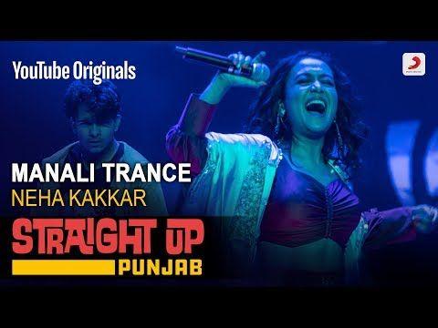 Manali Trance Neha Kakkar Straight Up Punjab Youtube In 2020 Neha Kakkar Trance New Hindi Songs