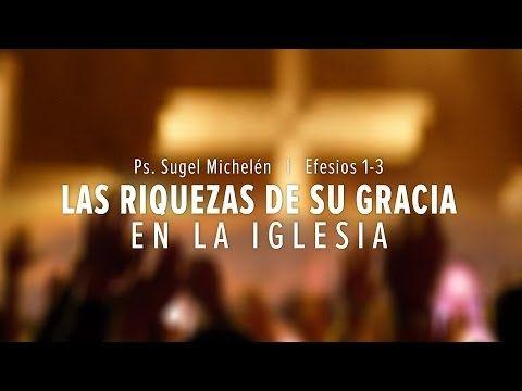 Las Riquezas De Su Gracia En La Iglesia Efesios 1 3 Ps Sugel Michelen Youtube En 2020 Efesios Iglesia Youtube