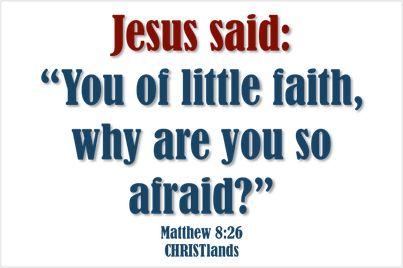 You of little #faith, why are so you afraid?