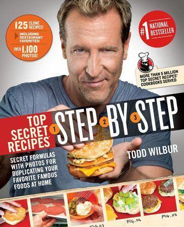 Top Secret Recipes Step-by-Step by Todd Wilbur: 9780698407442   PenguinRandomHouse.com: Books