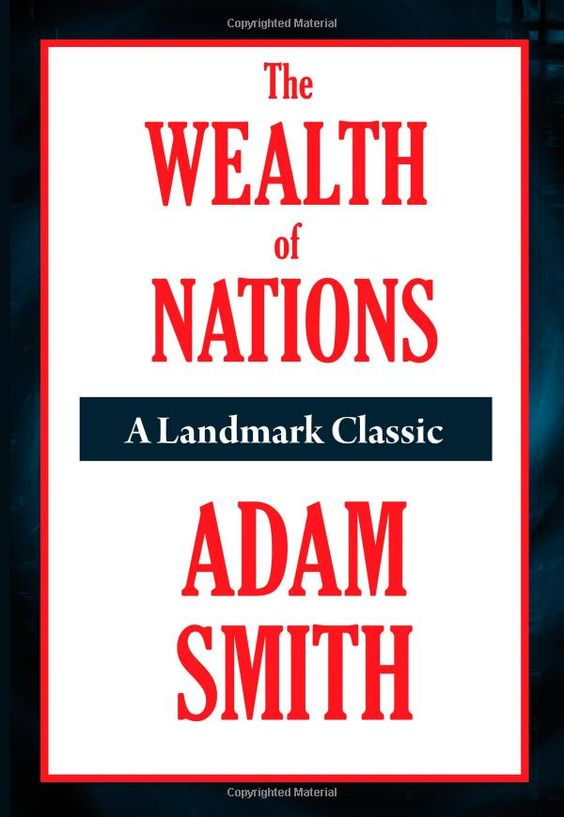 The Wealth of Nations ....Adam Smith: