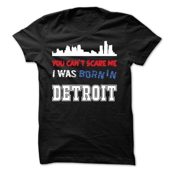 You Cant Scare Me.I Was Born in Detroit - #shirt diy #sweatshirt jacket. GET => https://www.sunfrog.com/LifeStyle/You-Cant-Scare-MeI-Was-Born-in-Detroit.html?68278