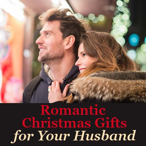 Christmas Ideas For Husband: Truly Romantic Christmas Gifts For Your Husband