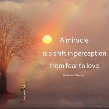 un milagro es un cambio de percepción desde el miedo hacia el amor