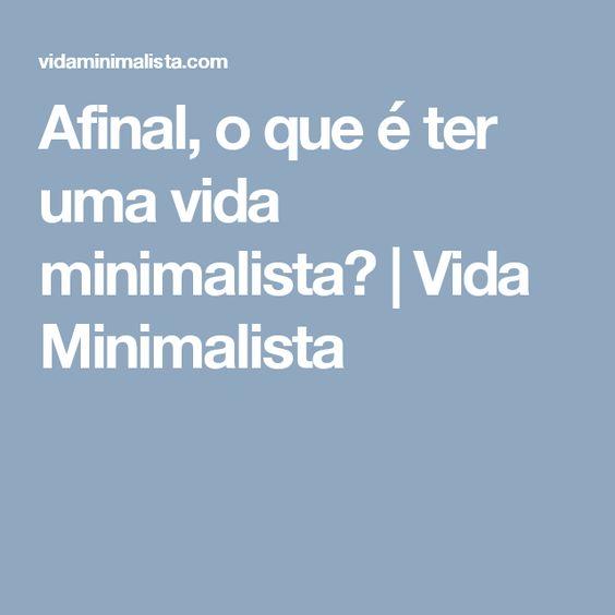 Afinal, o que é ter uma vida minimalista? | Vida Minimalista