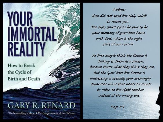 Your Immortal Reality: How to Break the Cycle of Birth and Death. The second book in Gary Renard's lively trilogy about A Course in Miracles.