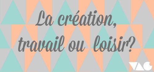 La création, travail ou loisir?