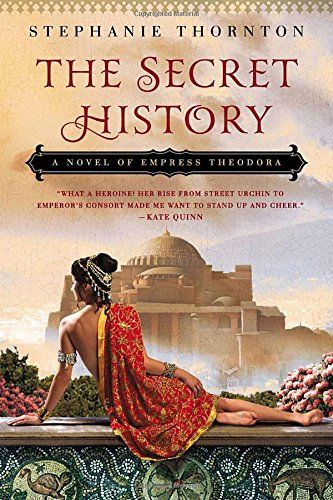 The Secret History: A Novel of Empress Theodora by Stepha...