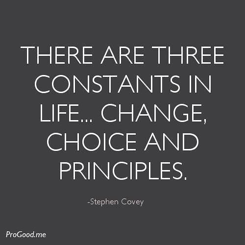 There are three constants in life...change, choice and principles. ~Stephen Covey #writeabook