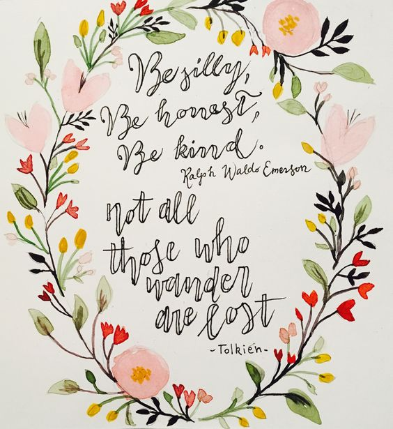 Springlike art and quotes by Emerson and Tolkien. Be silly, be honest, be kind. #quote #emerson #floral