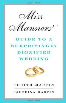 "Miss Manners Guide to a Surprisingly Dignified Wedding (this was recommended by Meg Keene at the end of her book, ""A Practical Wedding"")"