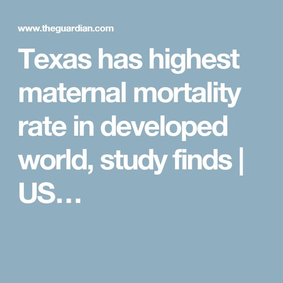 Texas has highest maternal mortality rate in developed world, study finds | US…