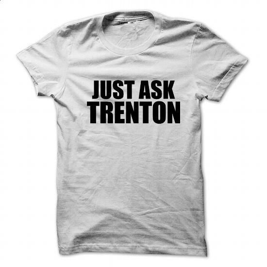 Just ask TRENTON - #dc hoodies #offensive shirts. PURCHASE NOW => https://www.sunfrog.com/Names/Just-ask-TRENTON.html?id=60505