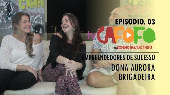 TV CAFOFO- EMPREENDEDORES DE SUCESSO- EP 03- DONA AURORA BRIGADERIA. # B...