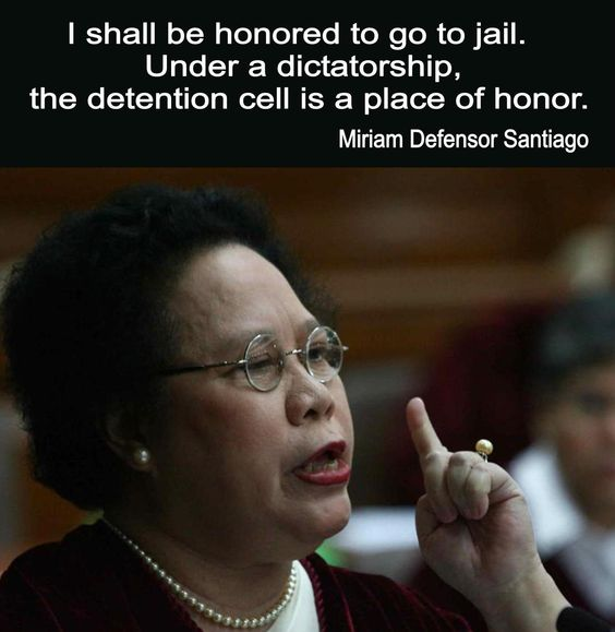 Miriam Defensor Santiago Quotes: I Shall Be Honored To Go To Jail. Under A Dictatorship