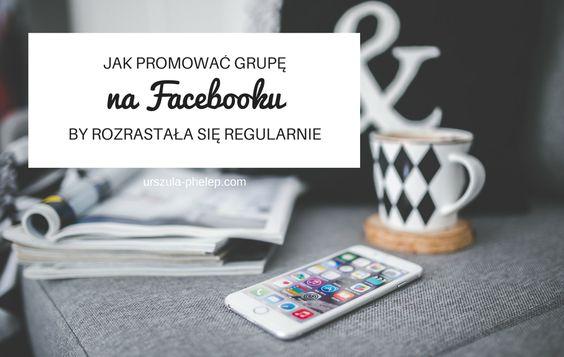 Jak promować grupę na Facebooku, by rozrastała się regularnie #Facebook #facebooktips #poradybiznesowe #urszulamarketing