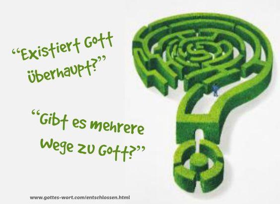 Existiert Gott? Lese: http://www.gottes-wort.com/entschlossen.html