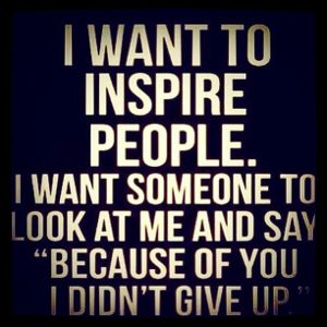 "I want to #inspire people. I want someone to look at me and say ""because of you, I didn't give up"". #Success #Motivation http://www.workwithmichaeljburns.com/7FreeReports/"