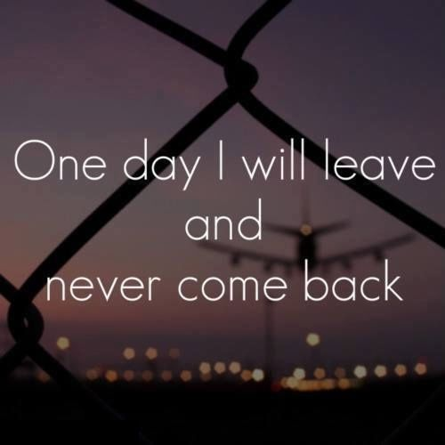 One Day I Will Leave And Never Come Back Pictures Photos And Images For Facebook Tumblr Pinterest And Twitt One Day I Will Come Back Quotes Miss Me Quotes