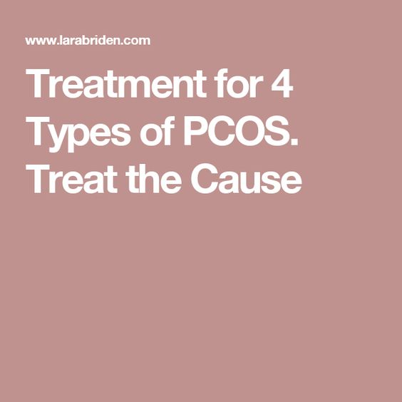 Treatment for 4 Types of PCOS. Treat the Cause
